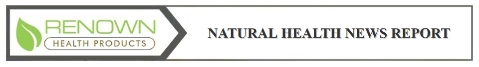 Renown Health Products: Natural Health News Report